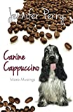 Canine Cappuccino, Jennifer Perry, 0989920704