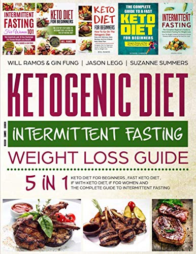 Ketogenic Diet and Intermittent Fasting Weight Loss Guide : 5 in 1 Keto Diet For Beginners , Fast Keto Diet , IF With Keto Diet, IF for Women and the Complete Guide To Intermittent Fasting (Best Foods For Intermittent Fasting)