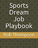 Sports Dream Job Playbook (How To Land A Dream Job If Your Dad Doesn t Own The Team)