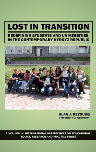 Download Lost in Transition: Redefining Students and Universities in the Contemporary Kyrgyz Republic (Hc) (International Perspectives on Educational Policy and Practice) PDF