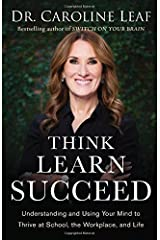 Think, Learn, Succeed: Understanding and Using Your Mind to Thrive at School, the Workplace, and Life Hardcover