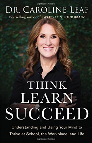 Think, Learn, Succeed: Understanding and Using Your Mind to Thrive