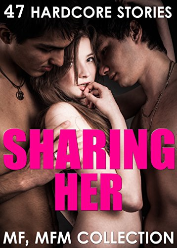 Sharing Her! 47 Hardcore Stories MF, MFM Collection (Rough Huge)