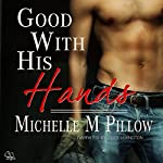 Good with His Hands | Michelle M. Pillow