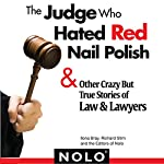 The Judge Who Hated Red Nail Polish: And Other Crazy but True Stories of Law and Lawyers | Ilona Bray,Richard Stim, Editors of Nolo