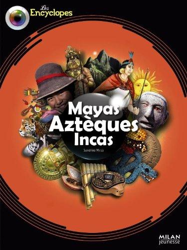 Mayas, Aztèques, Incas