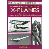 X-planes: Research Aircraft, 1911-69 - A Unique Pictorial