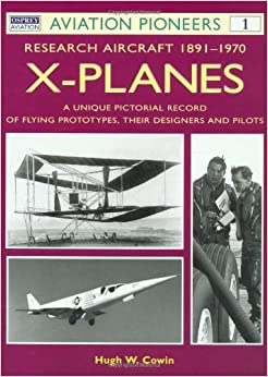 X-planes: Research Aircraft, 1911-69 - A Unique Pictorial Record Of Flying Prototypes, Their Designers And Pilots por Hugh W. Cowin epub