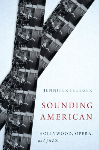 Sounding American: Hollywood, Opera, and Jazz (Oxford Music / Media)