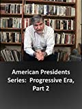 American Presidents Series:  Progressive Era, Part 2