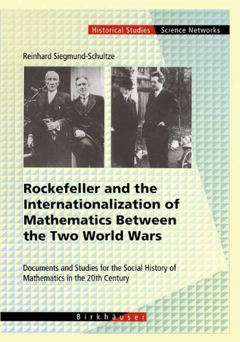 Rockefeller and the Internationalization of Mathematics Between the Two World Wars: Document and Studies for the Social History of Mathematics in the ... (Science Networks. Historical Studies)