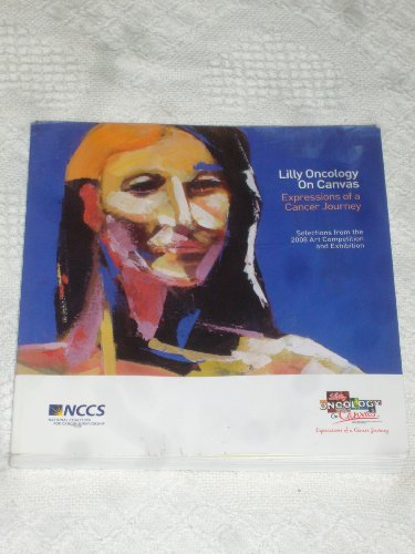 Lilly Oncology On Canvas : Expressions of a Cancer Journey (Selections from the 2008 Art Competition and Exhibition)