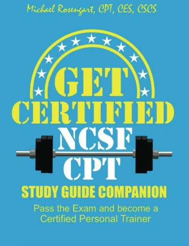 Get Certified - NCSF-CPT: Pass the NCSF-CPT Exam and Become a Personal Trainer