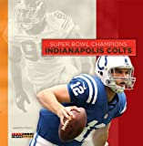 Super Bowl Champions: Indianapolis Colts, Aaron Frisch, 0898129567