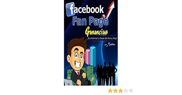 Amazon.com: FACEBOOK FANPAGE, GANANCIAS (en Español): Aprenda los secretos de Creación y Potencial de Ganancias con Facebook (Spanish Edition) eBook: ...
