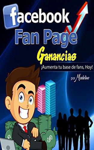 FACEBOOK FANPAGE, GANANCIAS (en Español): Aprenda los secretos de Creación y Potencial