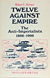 Twelve Against the Empire : The Anti-Imperialists, 1898-1900, Beisner, Robert L., 0226041719