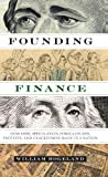 Founding Finance: How Debt, Speculation, Foreclosures, Protests, and Crackdowns Made Us a Nation (Discovering America (University of Texas Press)) by Hogeland, William (2014) Paperback