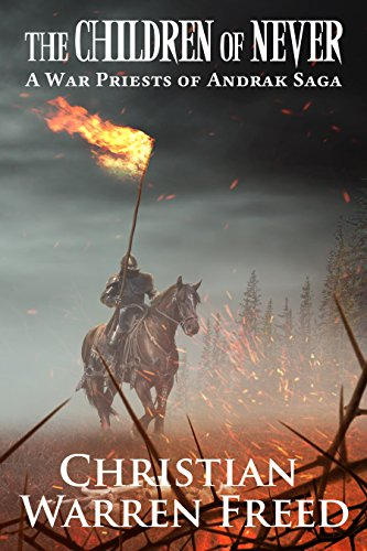 The Children of Never: A War Priests of Andrak Saga (The War Priests of Andrak Saga Book 1) by [Freed, Christian Warren]