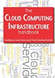 The Cloud Computing Infrastructure Handbook - Everything you need to know about Cloud Computing Infrastructure, Emily Smith, 1743041462