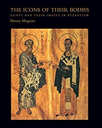 The Icons of Their Bodies: Saints and Their Images in Byzantium