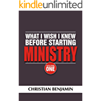 What I wish I knew before starting Ministry (Volume 1): Understanding Ministry Foundations and Fundamentals