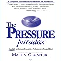 The Pressure Paradox: Your Path to Maximum Productivity, Performance & Peace of Mind Audiobook by Martin Grunburg Narrated by Kevin Pierce