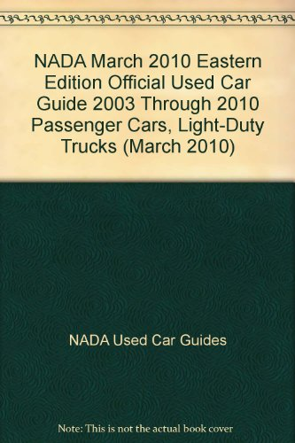 Nada Official Used Car Guide  2003 Through 2010 Passenger Cars Light Duty Trucks  May 2010  Eastern Edition