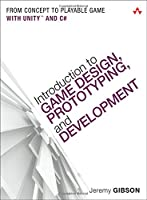 Introduction to Game Design, Prototyping, and Development Front Cover