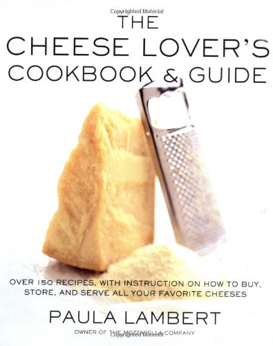 The Cheese Lover's Cookbook and Guide: Over 150 Recipes with Instructions on How to Buy, Store, and Serve All Your Favorite Cheeses (Cheese Lovers Cookbook)