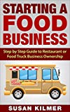 Starting a Food Business: Step by Step Guide to Restaurant or Food Truck Ownership