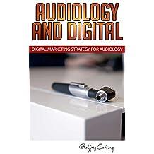 Audiology Marketing in a Digital World: Modern Digital Audiology Marketing How To