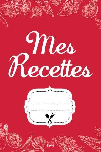 Mes Recettes: Cahier pour 100 Recettes (French Edition)