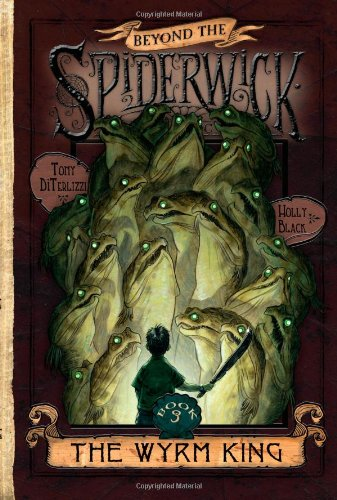 The Wyrm King (Beyond the Spiderwick Chronicles, Book 3) [Black, Holly - DiTerlizzi, Tony] (Tapa Dura)