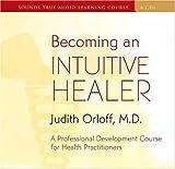 Becoming an Intuitive Healer, Judith Orloff, 159179546X
