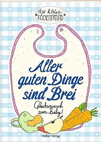 Aller guten Dinge sind Brei: Glückwunsch zum Baby! Der kleine ...