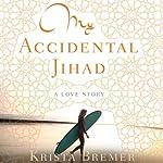 My Accidental Jihad | Krista Bremer