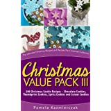 Christmas Value Pack III – 200 Christmas Cookie Recipes – Chocolate Cookies, Thumbprint Cookies, Spritz Cookies and Cutout Cookies (The Ultimate Christmas ... Recipes For Christmas Collection Book 15)