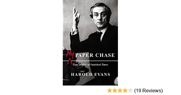 My paper chase true stories of vanished times harold evans my paper chase true stories of vanished times harold evans 9780316031424 amazon books gumiabroncs Image collections