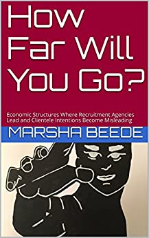 How Far Will You Go?: Economic Structures Where Recruitment Agencies Lead and Clientele Intentions Become Misleading by [Beede, Marsha]