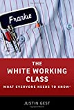 img - for The White Working Class: What Everyone Needs to Know  book / textbook / text book