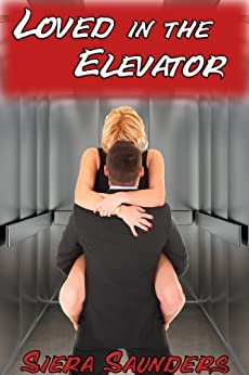 Loved In The Elevator : Sex In The Office, Book 2 by [Saunders, Siera]