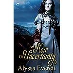 An Heir of Uncertainty | Alyssa Everett