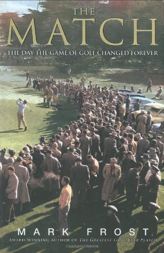 The Match: The Day the Game of Golf Changed Forever by Mark Frost (2007-11-06)