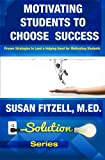 img - for Motivating Students To Choose Success: Proven Strategies to Lend a Helping Hand for Motivating Students (Solution Series) (Volume 1) book / textbook / text book