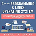 C++ and Linux Operating System 2 Bundle Manuscript Essential Beginners Guide on Enriching Your C++ Programming Skills and Learn the Linux Operating System Audiobook by Isaac D. Cody Narrated by Kevin Theis