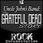 Uncle John's Band: The Grateful Dead Story | Geoffrey Giuliano