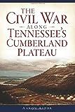 The Civil War along Tennessee's Cumberland Plateau (Civil War Series)
