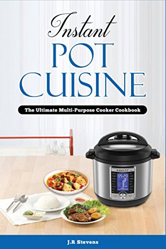 Instant Pot Cuisine: The Ultimate Multi-Purpose Cooker Cookbook by JR Stevens