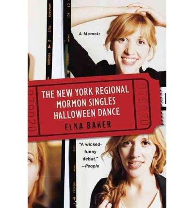 [(The New York Regional Mormon Singles Halloween Dance )] [Author: Elna Baker] [Sep-2010]